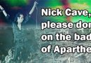 Nick Cave, please don't play on the bad seeds of Apartheid!