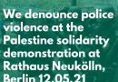 Joint Statement: We denounce police violence at the Palestine Solidarity demonstration at Rathaus Neukölln